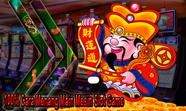 100% Cara Menang Main Mesin Slot Game